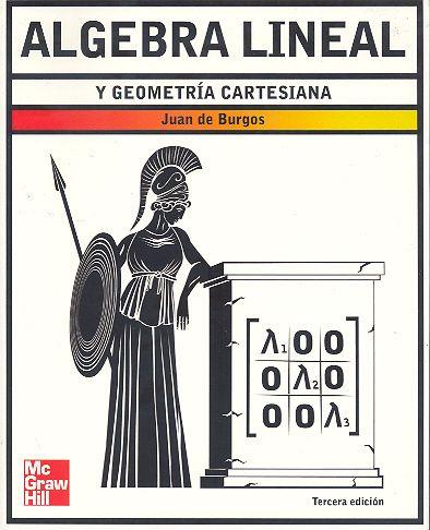 Algebra lineal y geometría cartesiana / Juan de Burgos Román.   3ªed., reimp. 2010
