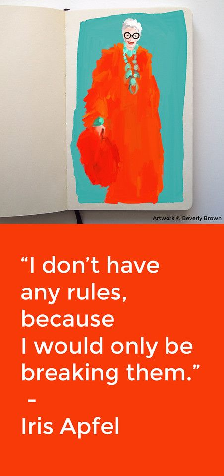 """""""I don't have any rules, because I would only be breaking them."""" Iris Apfel quote from the new documentary film, Iris. 