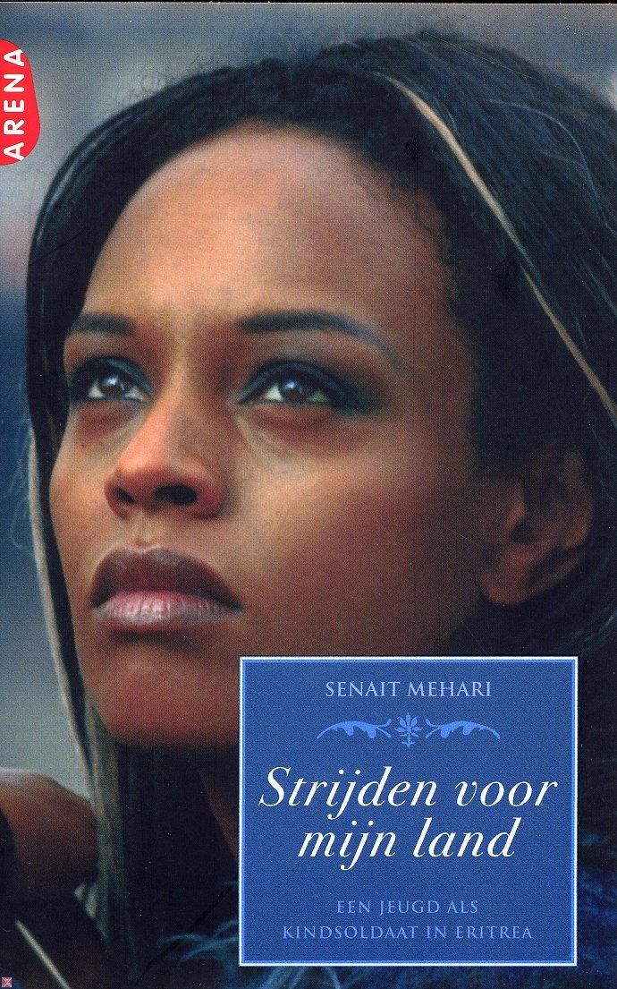 Strijden voor mijn land. Door Senait Mehari. Een jeugd als kindsoldaat in Eritrea