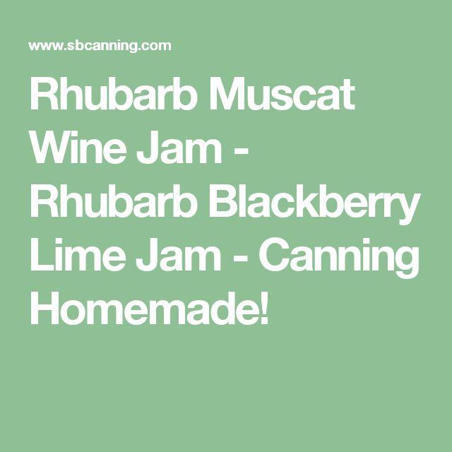 Rhubarb Muscat Wine Jam - Rhubarb Blackberry Lime Jam         -          Canning Homemade!