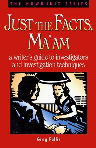 Just the Facts, Ma'am: A Writer's Guide to Investigators ... https://www.amazon.com/dp/089879823X/ref=cm_sw_r_pi_dp_x_HhxQxb2JHXJ8A