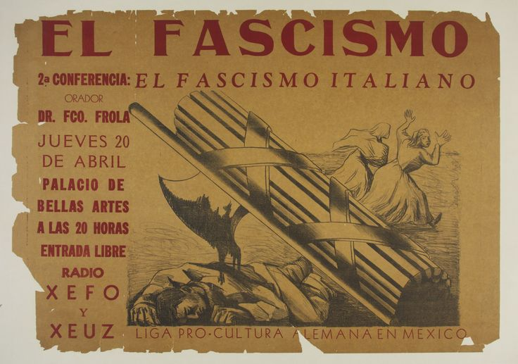 """El Fascismo / Mexico 18 x 26 in (46 x 66 cm) / Translate: """"Fascism  2nd Conference: Italian Fascism  Orator: Doctor Federico Frola Thursday 20th of April Beaux-Arts Palace At 20 hours / Free Entry Radio XEFO and XEUZ  League for Pro-German Culture in Mexico"""""""
