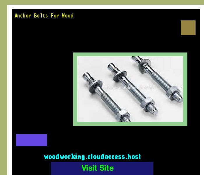 Anchor Bolts For Wood 210326 - Woodworking Plans and Projects!