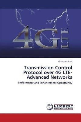 Transmission Control Protocol Over 4g Lte-advanced Networks by Abed Ghassan Pape