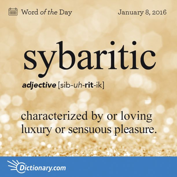 Dictionary.com's Word of the Day - sybaritic - pertaining to or characteristic of a sybarite; characterized by ...