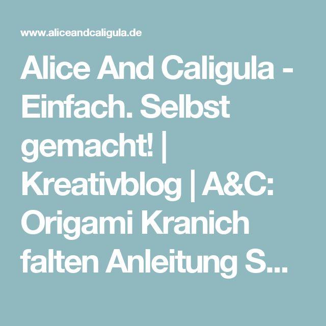 Alice And Caligula - Einfach. Selbst gemacht! | Kreativblog | A&C: Origami Kranich falten Anleitung Schritt für Schritt