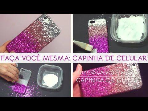 DIY: Capinha Celular Glitter, Faça você mesma, My Crafts and DIY Projects