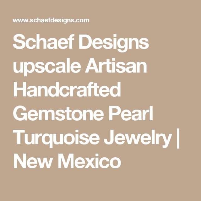 Schaef Designs upscale Artisan Handcrafted Gemstone Pearl Turquoise Jewelry | New Mexico
