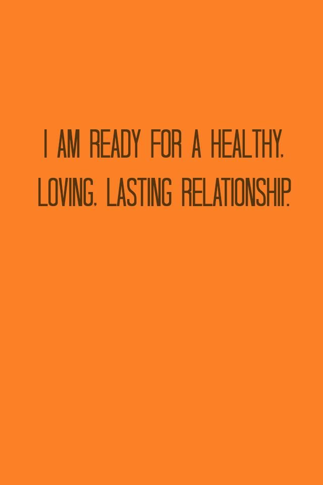 I am ready for a healthy, loving, lasting relationship.  A great relationship affirmation <3