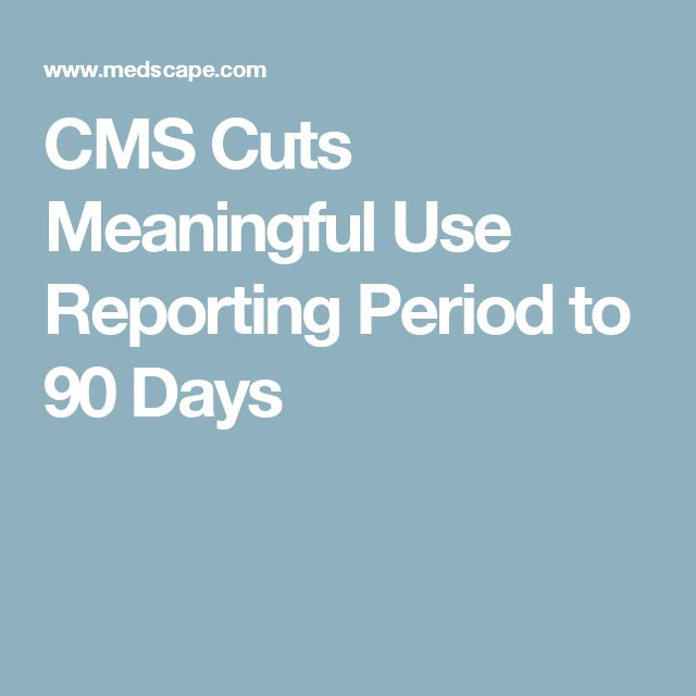 CMS Cuts Meaningful Use Reporting Period to 90 Days