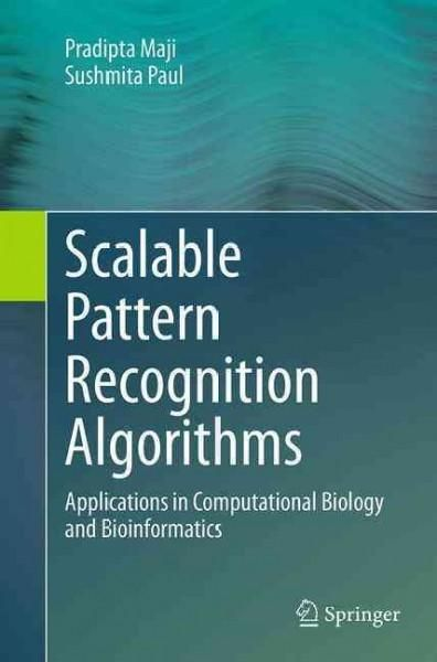 Scalable Pattern Recognition Algorithms: Applications in Computational Biology and Bioinformatics