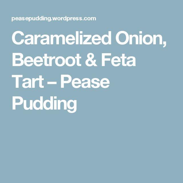 Caramelized Onion, Beetroot & Feta Tart – Pease Pudding