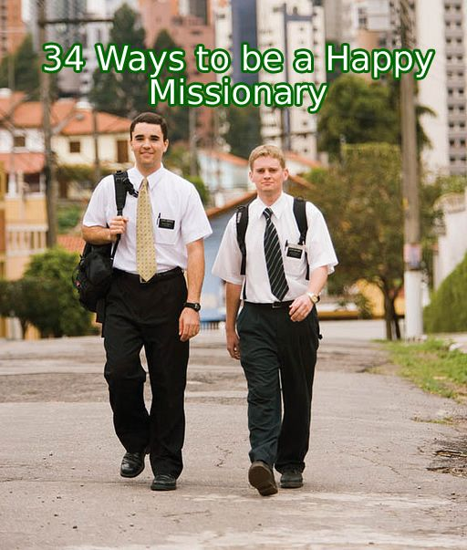34 Ways to be a Happy Missionary.. I just pinned this, but they are SO GOOD. Read them!