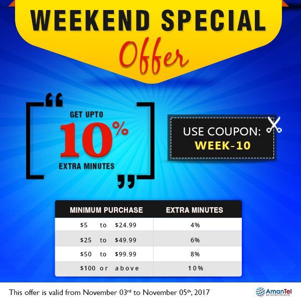 Welcome to Special Weekend offer with Amantel premium deals to all international call. Get Upto 10% Extra Minutes. keep talking, do not break the superb weekend fun.  Coupon Code: WEEk-10  #InternationalCall #AmantelCouponCode #SpecialWeekEndOffers