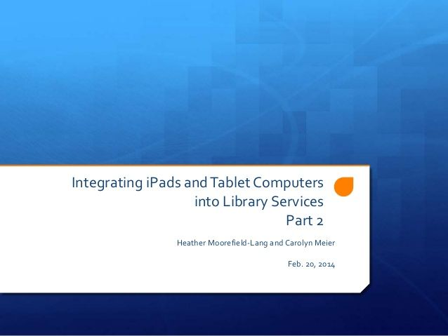 Integrating iPads and Tablet Computers into Library Services, Part 2 by ALATechSource via slideshare