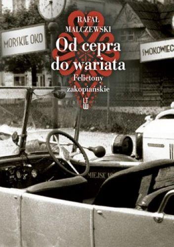 Okładka książki Od cepra do wariata. Felietony zakopiańskie