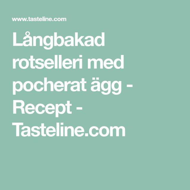 Långbakad rotselleri med pocherat ägg - Recept - Tasteline.com
