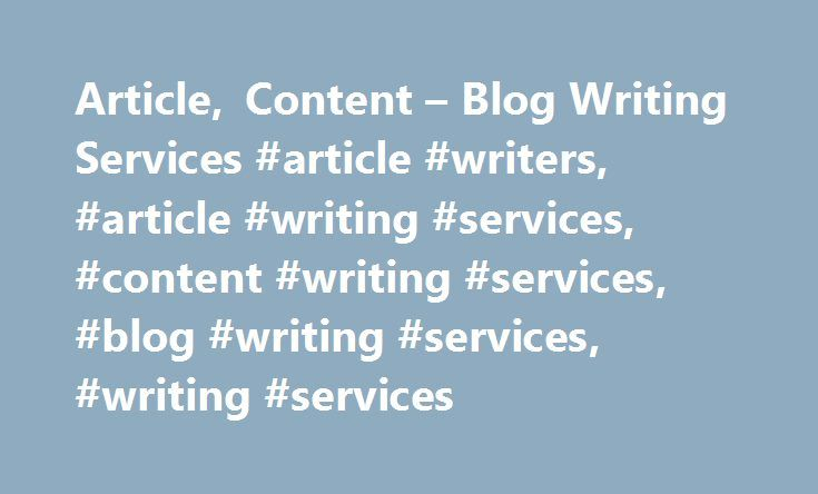 Article, Content – Blog Writing Services #article #writers, #article #writing #services, #content #writing #services, #blog #writing #services, #writing #services http://dating.nef2.com/article-content-blog-writing-services-article-writers-article-writing