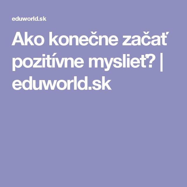 Ako konečne  začať pozitívne myslieť? | eduworld.sk