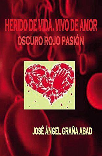 Herido de vida, vivo de amor: Oscuro rojo pasión (Lanzamiento) de José Ángel Graña Abad http://www.amazon.es/dp/8416423970/ref=cm_sw_r_pi_dp_6o5Owb1T5CSG6