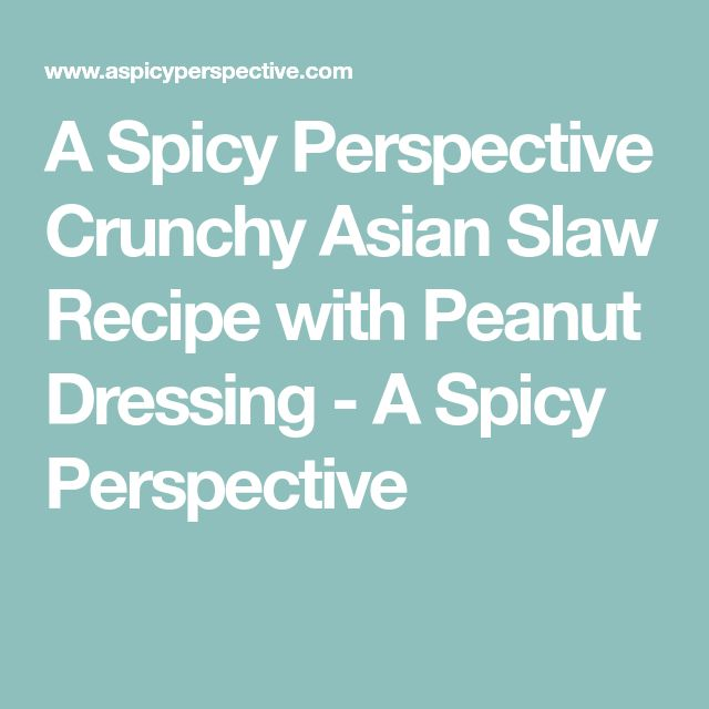 A Spicy Perspective Crunchy Asian Slaw Recipe with Peanut Dressing - A Spicy Perspective