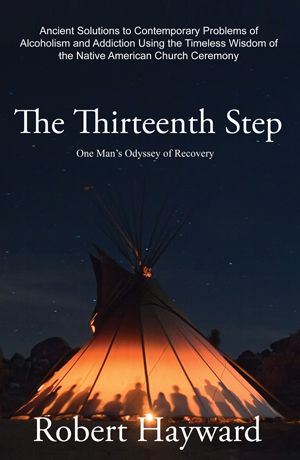The 13th Step: Peyote Ceremony Cured Author's Addictions by Jordan Wright