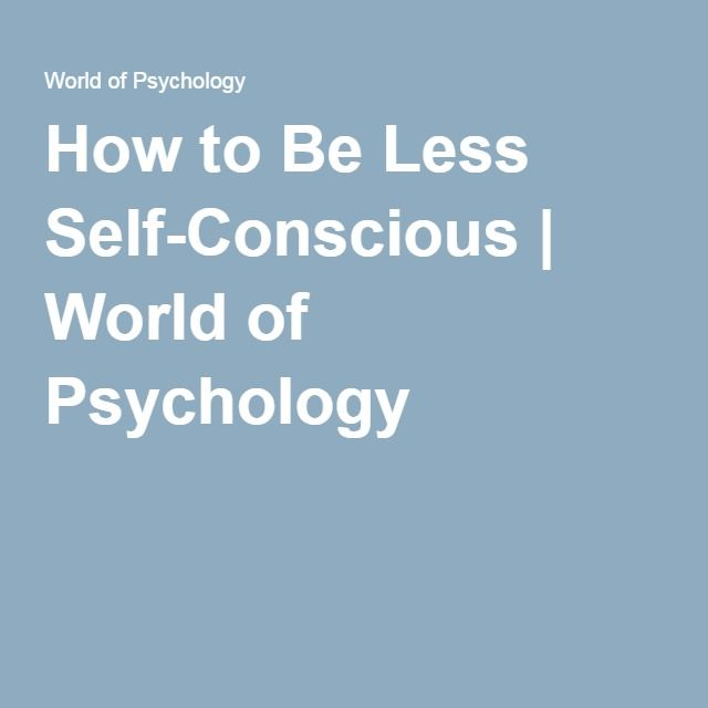 How to Be Less Self-Conscious | World of Psychology