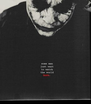 Some Men Just Want To Watch The World Burn Joker Quotes Joker