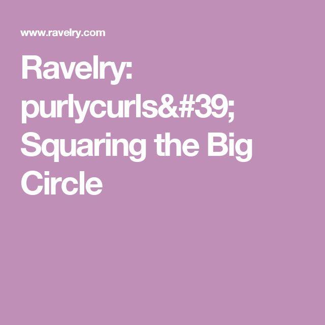Ravelry: purlycurls' Squaring the Big Circle