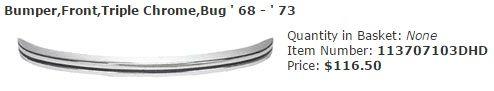 Bumper,Front,Triple Chrome,Bug ' 68 - ' 73 Item Number: 113707103DHD Price: $116.50 This is a Triple Chrome, front bumper on Bug's from ' 68 - ' 73. #aircooled #combi #1600cc #bug #kombilovers #kombi #vwbug #westfalia #VW #vwlove #vwporn #vwflat4 #vwtype2 #VWCAMPER #vwengine #vwlovers #volkswagen #type1 #type3 #slammed #safariwindow #bus #porsche #vwbug #type2 #23window #wheels #custom #vw #EISPARTS