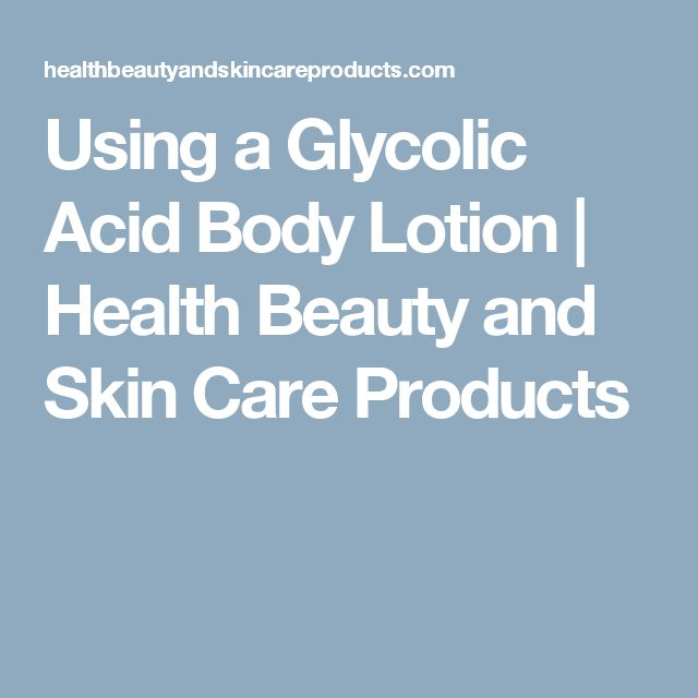 Using a Glycolic Acid Body Lotion | Health Beauty and Skin Care Products
