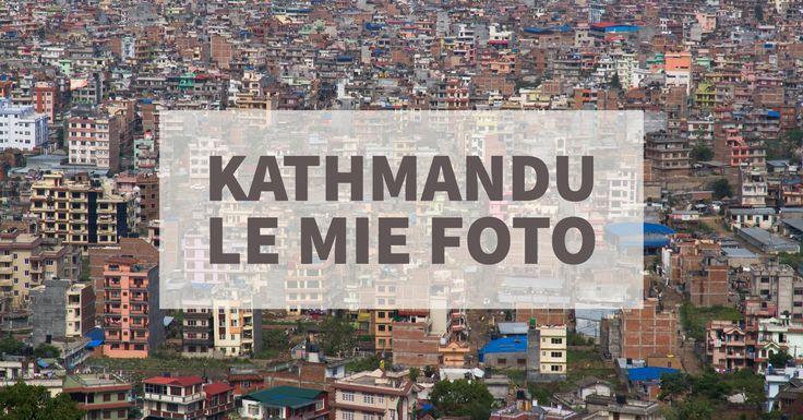 Foto Kathmandu, una selezione delle mie fotografie fatte il primo e l'ultimo giorno di viaggio in Nepal. Kathmandu è stata la mia base di partenza per il..