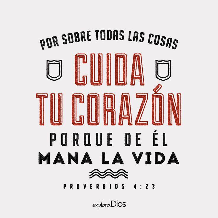 Por sobre todas las cosas cuida tu corazón, porque de él mana la vida. -Proverbios 4:23