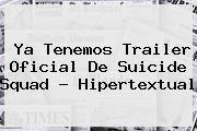 http://tecnoautos.com/wp-content/uploads/imagenes/tendencias/thumbs/ya-tenemos-trailer-oficial-de-suicide-squad-hipertextual.jpg Suicide Squad. Ya tenemos trailer oficial de Suicide Squad - Hipertextual, Enlaces, Imágenes, Videos y Tweets - http://tecnoautos.com/actualidad/suicide-squad-ya-tenemos-trailer-oficial-de-suicide-squad-hipertextual/