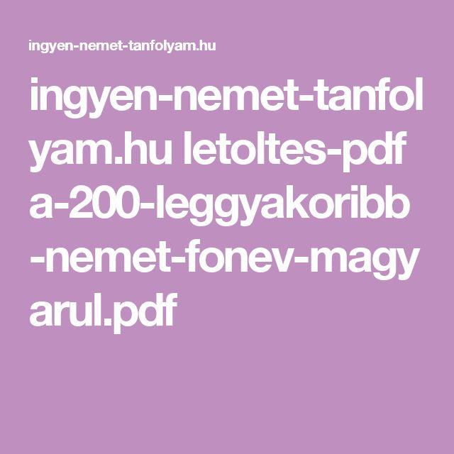 ingyen-nemet-tanfolyam.hu letoltes-pdf a-200-leggyakoribb-nemet-fonev-magyarul.pdf