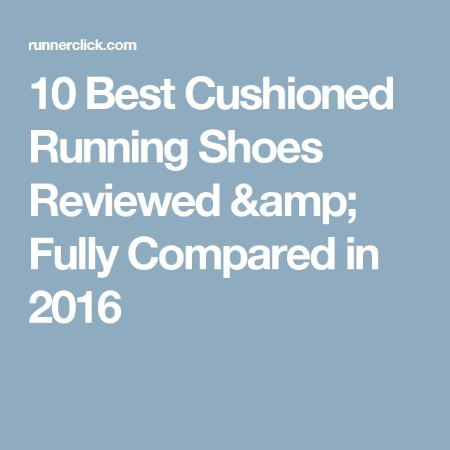 10 Best Cushioned Running Shoes Reviewed & Fully Compared in 2016