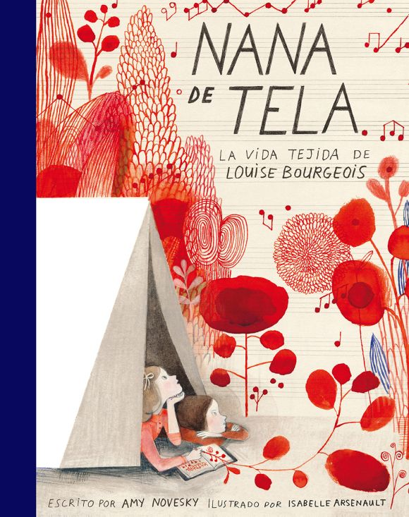 Nana de tela: la vida tejida de Louise Bourgeois. AMY NOVESKY il. Isabelle Arsenault Ed. La pequeña Impedimenta, 2016