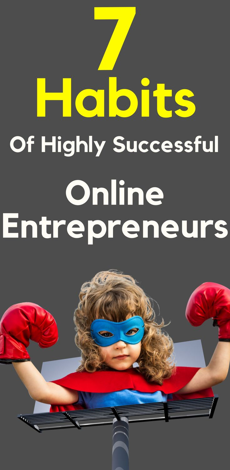 7 Habits of Highly Successful Online Entrepreneurs. Successful Online Entrepreneurs need to implement success habits just to be able to make it through the day. Let's go ahead and get right into the first habit. Read more... 7 #Habits of Highly #Successful #Online #entrepreneur #entrepreneurship