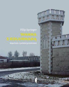 Wanna z kolumnadą. Reportaże o polskiej przestrzeni - Springer Filip | Książka w Sklepie EMPIK.COM