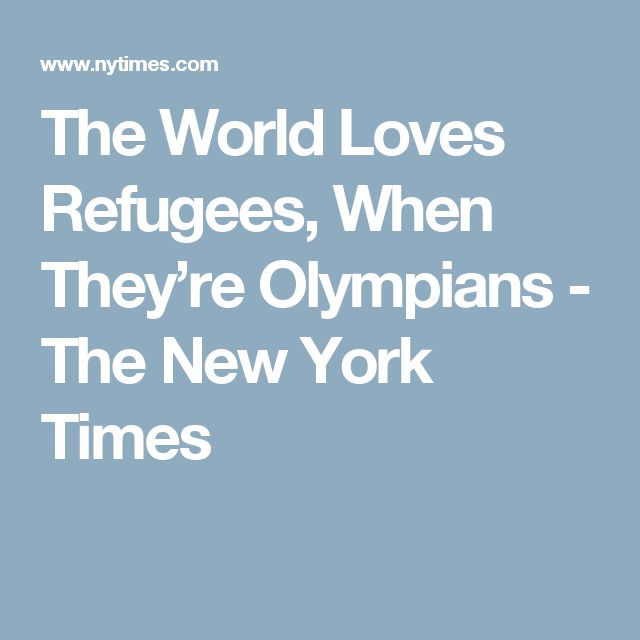 The World Loves Refugees, When They're Olympians - The New York Times