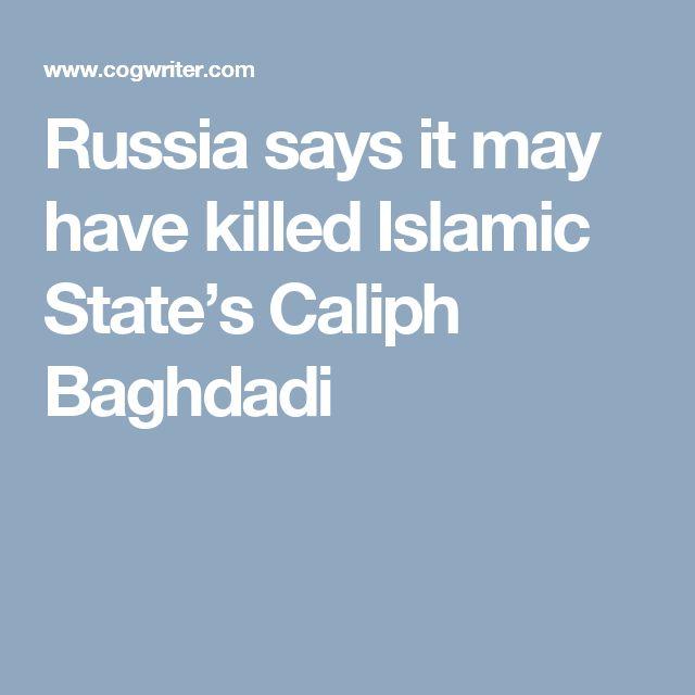 Russia says it may have killed Islamic State's Caliph Baghdadi