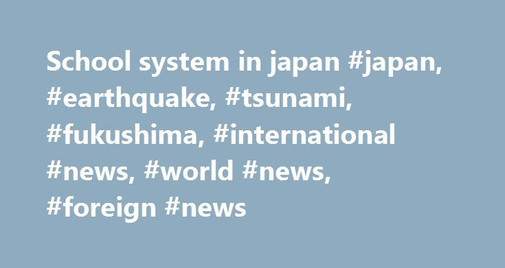 School system in japan #japan, #earthquake, #tsunami, #fukushima, #international #news, #world #news, #foreign #news http://fiji.remmont.com/school-system-in-japan-japan-earthquake-tsunami-fukushima-international-news-world-news-foreign-news/  # Sections Shows Yahoo!-ABC News Network | 2017 ABC News Internet Ventures. All rights reserved. 6.9-Magnitude Earthquake Reported off the Coast of Japan: USGS WATCH 6.9-Magnitude Earthquake Reported in Japan: USGS A 6.9-magnitude earthquake has been…