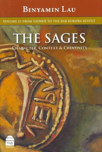 The Sages: Character, Context & Creativity: From Yavne to the Bar Kokhba Revolt
