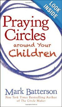 Praying Circles around Your Children: Mark Batterson