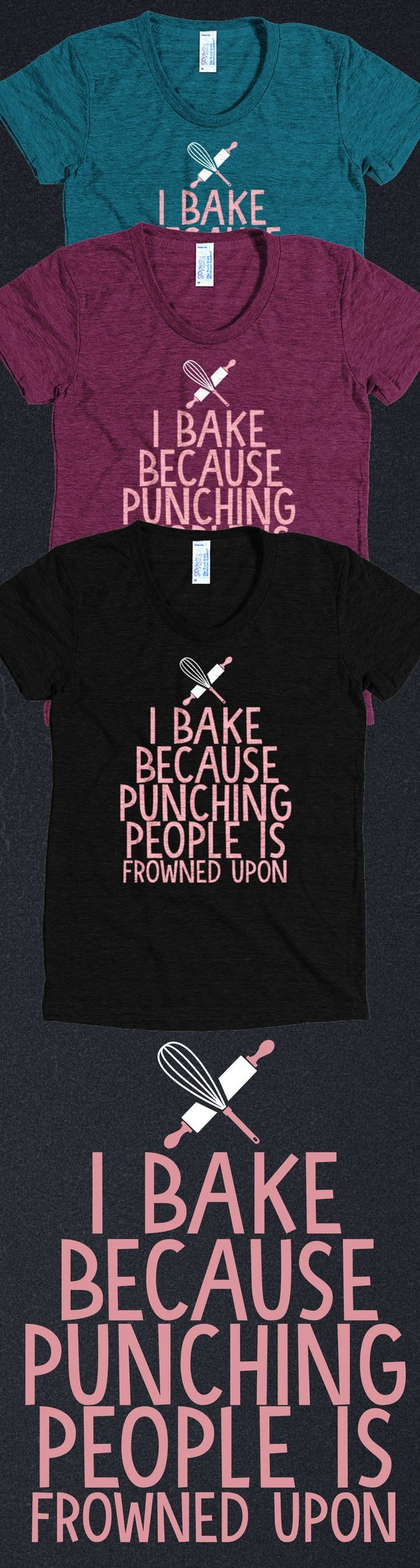 Discover I Bake Because Womens T Shirt From Baking T Shirts, A