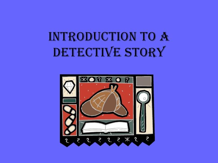 Intro to the Detective Story (Slideshare) www.slideshare.net/kbbandrowski/introduction-to-a-detective-story-2007