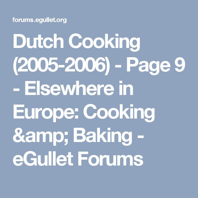 Dutch Cooking (2005-2006) - Page 9 - Elsewhere in Europe: Cooking & Baking - eGullet Forums