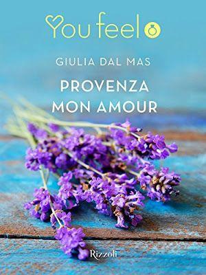 Sognando tra le Righe: PROVENZA MON AMOUR    Giulia Dal Mas      Recensio...
