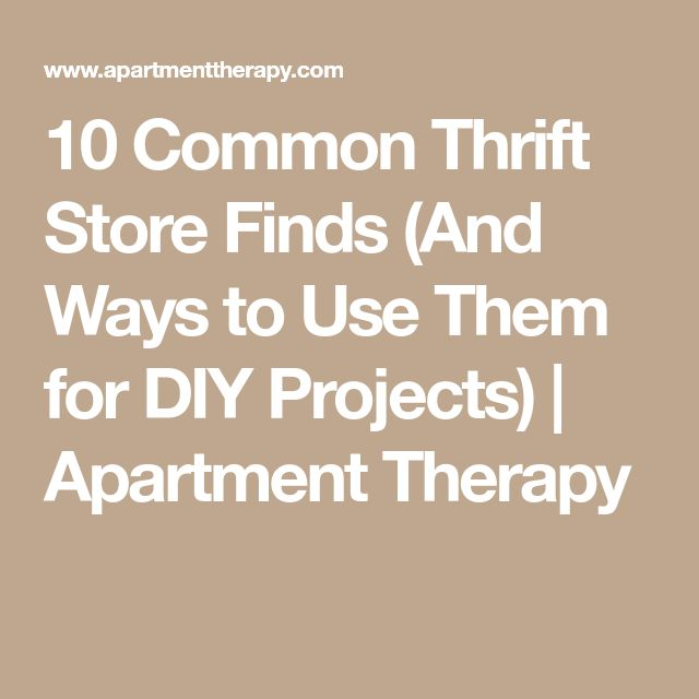 10 Common Thrift Store Finds (And Ways to Use Them for DIY Projects) | Apartment Therapy