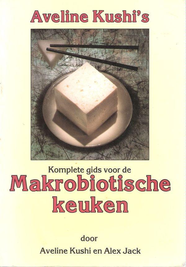 Kookboek: Aveline Kushi en Alex Jack - komplete gids voor de makrobiotische keuken